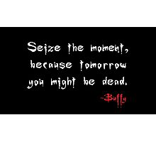 Seize the Day - Says Buffy Photographic Print