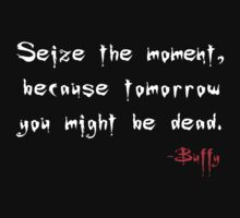 Seize the Day - Says Buffy by ekheart