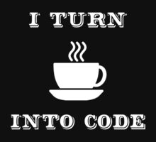 I Turn Coffee into Code by ramiro