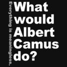 What would Albert Camus do? (white) by silentstead