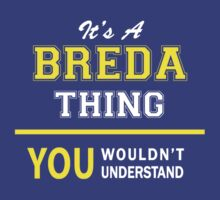 It's A BREDA thing, you wouldn't understand !! by satro