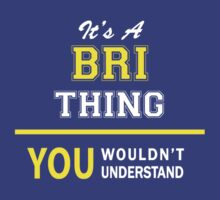 It's A BRI thing, you wouldn't understand !! by satro