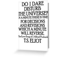 Do I dare disturb the universe? Greeting Card