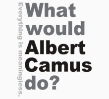 What would Albert Camus do? by silentstead