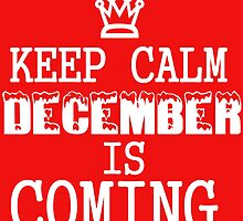 KEEP CALM DECEMBER IS COMING by grumpy4now