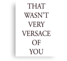 That wasn't very versace  Canvas Print