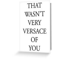 That wasn't very versace  Greeting Card
