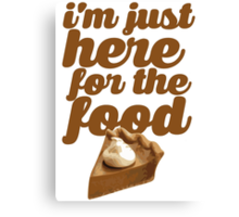 HERE FOR THE FOOD Canvas Print