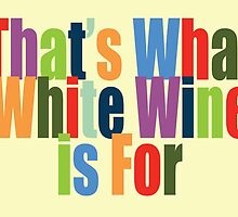 That's What White Wine is For by Lisa Rotenberg