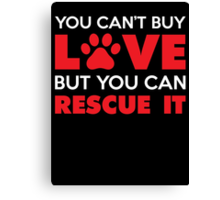 You Can't Buy Love But You Can Recue It Canvas Print