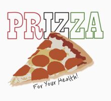 Prizza- For Your Health! by Pixburgh
