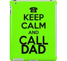 KEEP CALM and CALL DAD iPad Case/Skin
