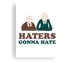 Haters Gonna Hate Statler and Waldorf Muppet Humor Canvas Print