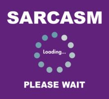 Sarcasm by just4laughs