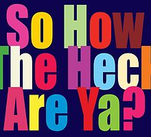 So How The Heck Are Ya? by Lisa Rotenberg