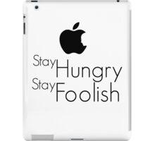 Stay Hungry, Stay Foolish - Steve Jobs 1955 - 2011 iPad Case/Skin