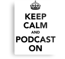 Keep calm and podcast on (black) Metal Print