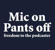 Mic on Pants off, freedom to the podcaster (white) by solotalkmedia