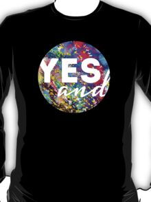 Yes, And. T-Shirt