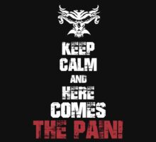Brock Lesnar Keep Calm Here Comes The Pain Shirt by Dominique Paige