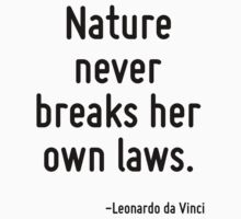 Nature never breaks her own laws. by Quotr