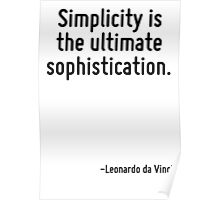 Simplicity is the ultimate sophistication. Poster