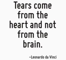 Tears come from the heart and not from the brain. by Quotr