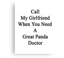 Call My Girlfriend When You Need A Great Panda Doctor  Canvas Print