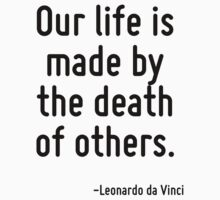Our life is made by the death of others. by Quotr