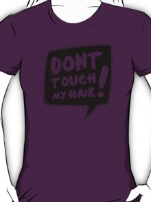 Don´t touch my hair T-Shirt