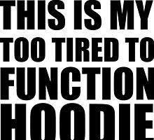 TOO TIRED TO FUNCTION HOODIE by Divertions