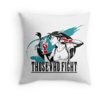 Those Who Fight Throw Pillow