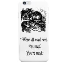 "Alice in Wonderland ""We're all mad here. I'm mad. You're mad."" T Shirt iPhone Case/Skin"