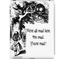 "Alice in Wonderland ""We're all mad here. I'm mad. You're mad."" T Shirt iPad Case/Skin"