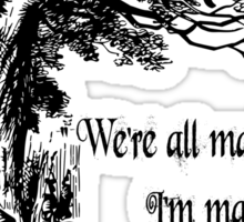 "Alice in Wonderland ""We're all mad here. I'm mad. You're mad."" T Shirt Sticker"