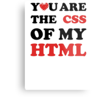 Your Are The CSS Of My HTML Metal Print