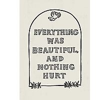 Slaughterhouse Five – Everything Was Beautiful and Nothing Hurt Photographic Print