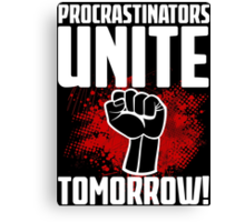 Procrastinators Unite Tomorrow! Funny Revolution T Shirt Canvas Print