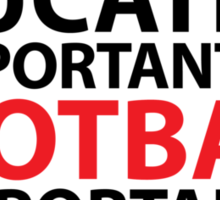 Hilarious Limited Edition 'Education is Important, but, Football is Importanter' T-Shirt Sticker