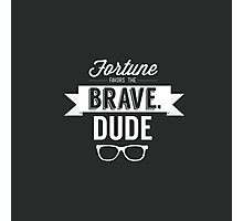 Fortune Favors the Brave, Dude Photographic Print