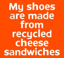 My shoes are made from recycled cheese sandwiches Kids Clothes