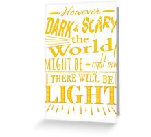 However dark and scary the world might be right now, there will be light - James Gordon - Gotham Greeting Card