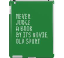 Never judge book by its movie, old sport iPad Case/Skin