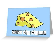 Seize the Cheese Greeting Card