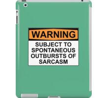 WARNING: SUBJECT TO SPONTANEOUS OUTBURSTS OF SARCASM iPad Case/Skin