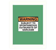 WARNING: SUBJECT TO SPONTANEOUS OUTBURSTS OF SARCASM Art Print