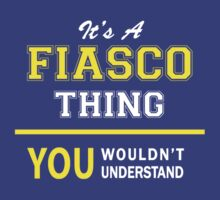 It's A FIASCO thing, you wouldn't understand !! by satro