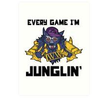 Every Game I'm Junglin' Art Print