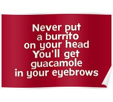 Never put a burrito on your head You'll get guacamole in your eyebrows Poster