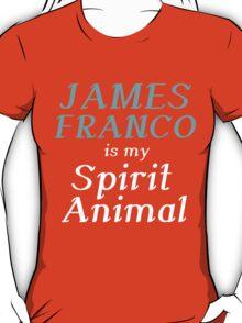 JAMES FRANCO IS MY SPIRIT ANIMAL T-Shirt